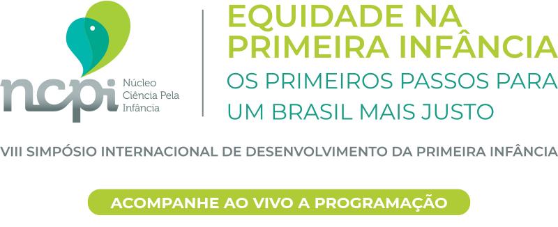 Equidade na Primeira Infância: Os primeiros passos para um Brasil mais justo - VIII Simpósio internacional De DESENVOLVIMENTO DA PRIMEIRA INFÂNCIA